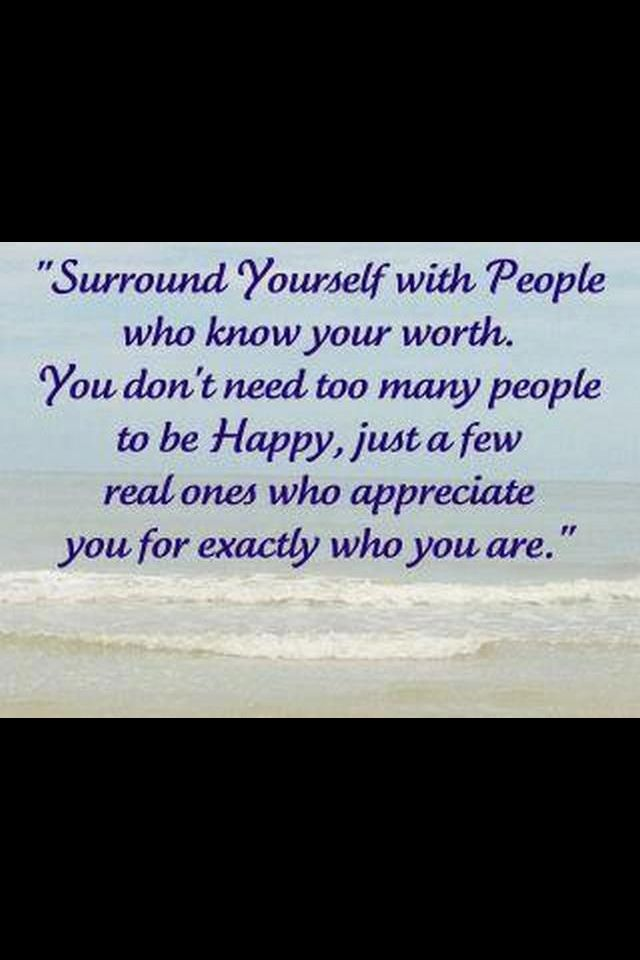 With whom you don't have to continually prove yourself because they trust who you are :)