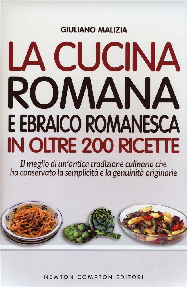 La cucina romana e ebraico romanesca in oltre 200 ricette for La cucina romana