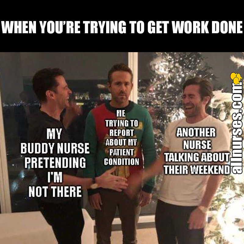 Coworkers Like This Make Getting Work Done A Little Difficult Nurse Quotes Nursing Memes Nurse Humor