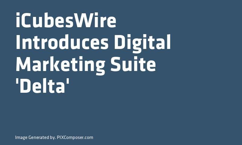 iCubesWire Introduces Digital #Marketing Suite \'Delta\'   Digital ...