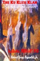The Ku Klux Klan And Mob Murder Alabama, February 1950, an ebook by Robert Grey Reynolds, Jr at Smashwords