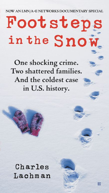 FOOTSTEPS IN THE SNOW by Charles Lachman -- It was a shocking true crime that left two families shattered, and became the coldest case in U.S. history. Who really killed little Maria? The question fueled a real-life nightmare in Sycamore, Illinois
