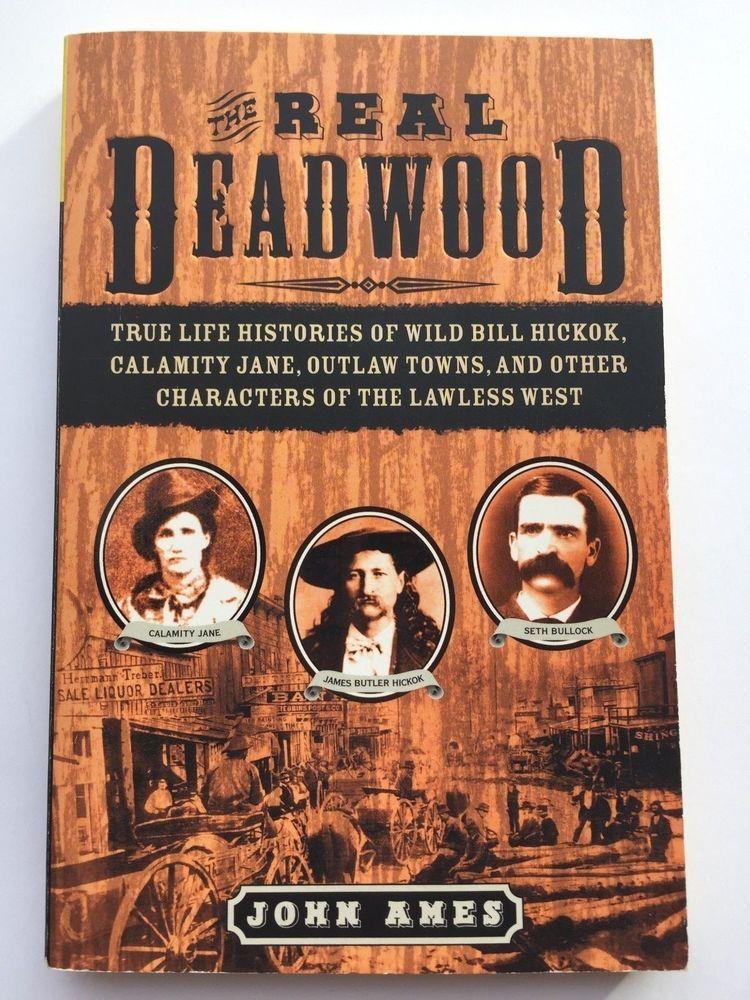 The Real Deadwood True Life Histories Of Wild Bill Hickock