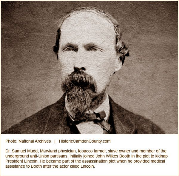 Initially recruited for the Lincoln kidnap plot, Dr. Samuel Mudd aided Booth during his escape immediately after the assassination of Lincoln.