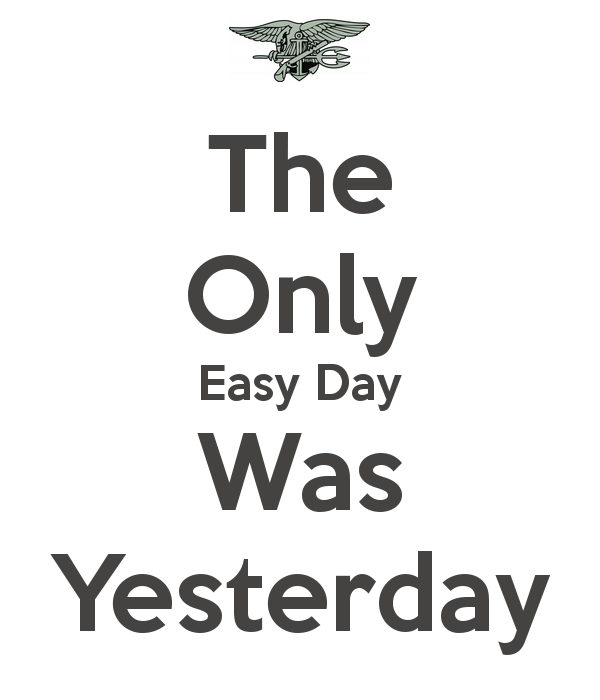The Only Easy Day Was Yesterday 7 Png 600 700 Pixels Seal Quotes Easy Day Navy Seals