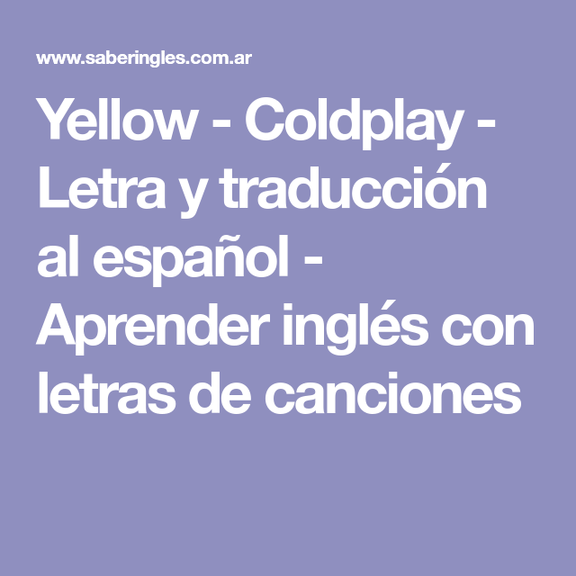 Yellow Coldplay Letra Y Traducción Al Español Aprender Inglés Con Letras De Canciones Learn English Songs Yellow By Coldplay