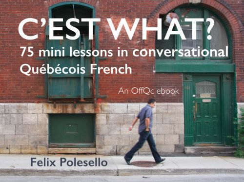 C'est what? 75 mini lessons in conversational Québécois French (#894) | OffQc | Quebec French Guide