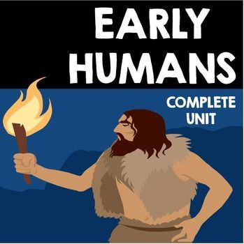 Early Humans - Complete Unit Includes informational text, graphic organizers, projects, foldables, and activities!