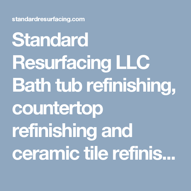 Standard Resurfacing LLC Bath tub refinishing, countertop ...