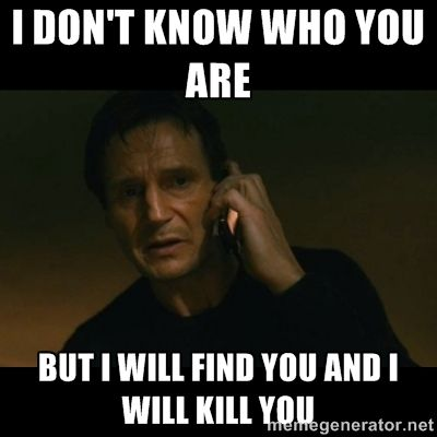 Meme On Liam Neeson Taken I Dont Know Who You Are But I Will Find
