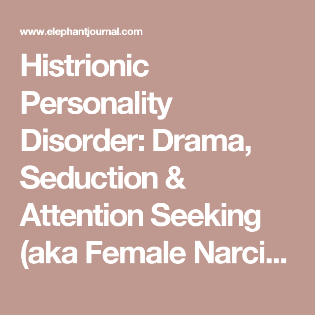Histrionic Personality Disorder: Drama, Seduction