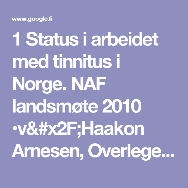 1 Status i arbeidet med tinnitus i Norge. NAF landsmøte 2010 •v/Haakon Arnesen, Overlege, ØNH- avd/Høresentralen, St.Olavs hospital. - ppt laste ned