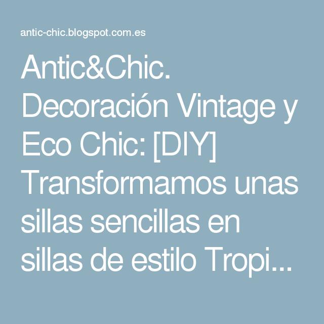 Antic&Chic. Decoración Vintage y Eco Chic: [DIY] Transformamos unas sillas sencillas en sillas de estilo Tropical Chic