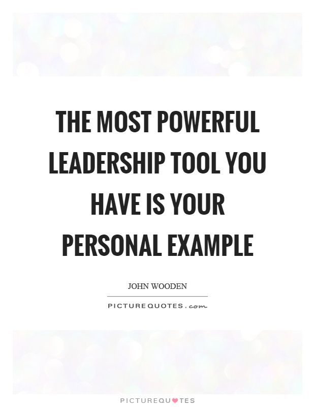The most powerful leadership tool you have is your personal