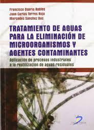 Tratamiento De Aguas Para La Eliminación De Microorganismos Y Agentes Contaminantes Aplicación De Procesos Industriales A La Reutilización De Aguas Residuales