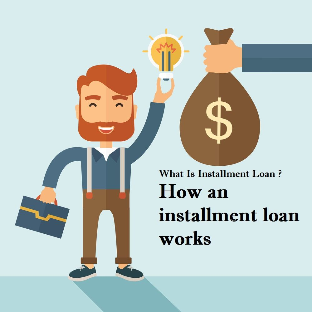 What Is An Installment Loan How An Installment Loan Works In 2020 Installment Loans Payday Loans Loan