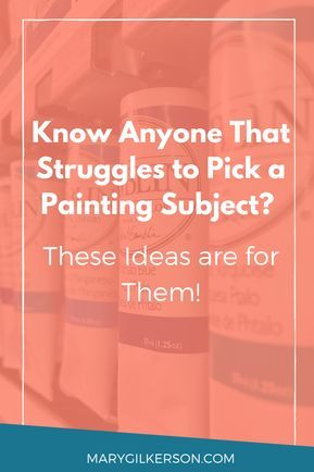 How to Pick a Painting Subject - Mary Bentz Gilker