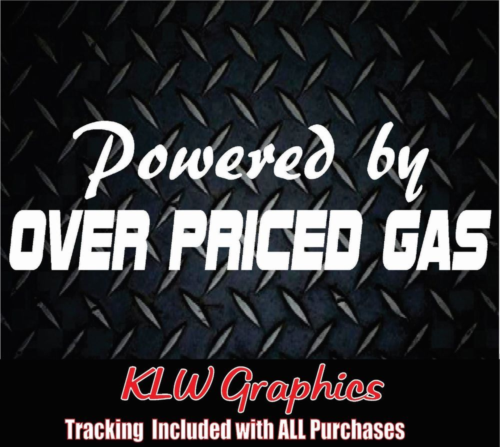Powered By Over Priced Gas Vinyl Decal Sticker Car Truck 4x4