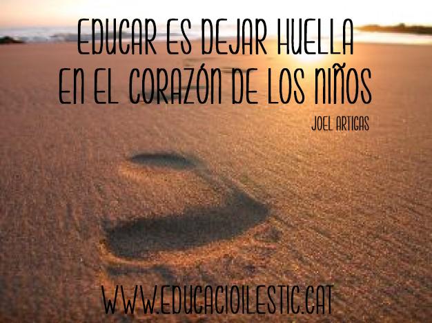 Educar Es Dejar Huella En El Corazon De Los Ninos Joel Artigas