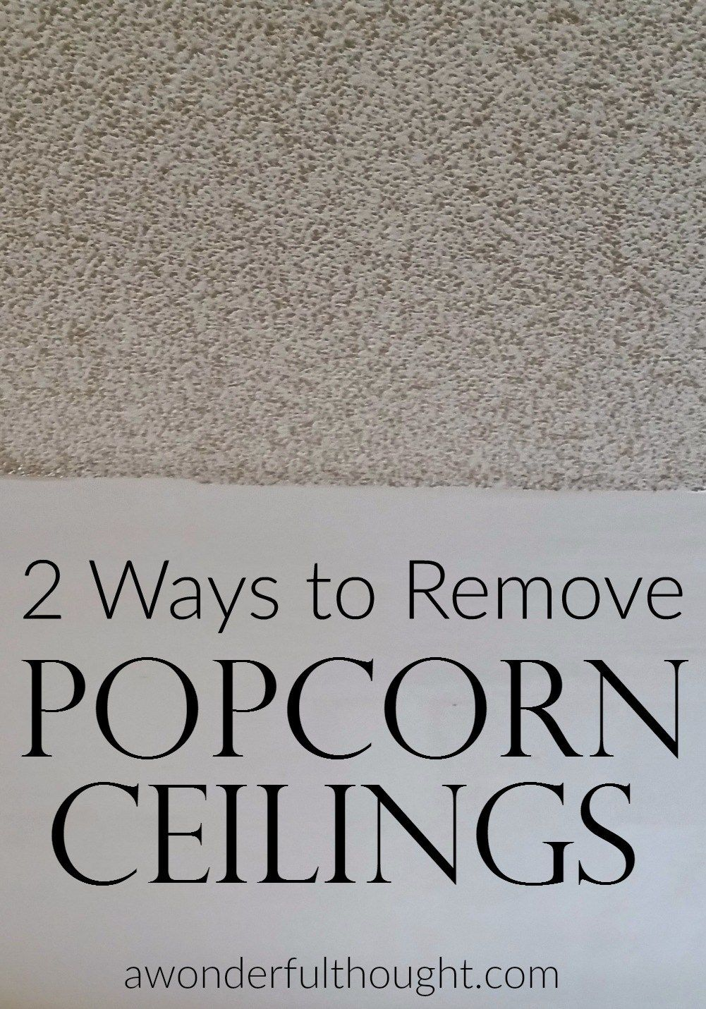 2 Ways To Remove Popcorn Ceilings A Wonderful Thought Removing Popcorn Ceiling Popcorn Ceiling Popcorn Ceiling Makeover