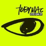 Eye On It   ~ tobyMac  4.4 out of 5 stars   (5)  Audio CD  Price: $8.99   22 used & new from $8.00
