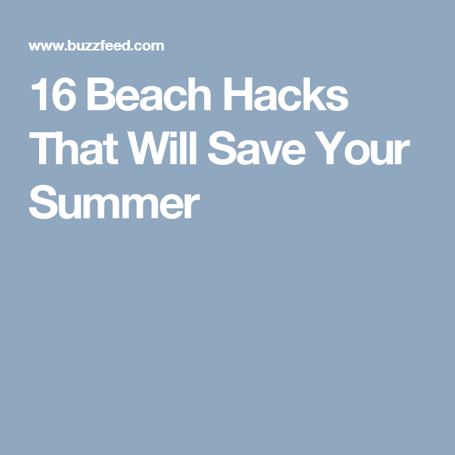 16 Beach Hacks That Will Save Your Summer