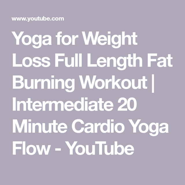 Yoga for Weight Loss Full Length Fat Burning Workout   Intermediate 20 Minute Cardio Yoga Flow - YouTube #cardioyoga