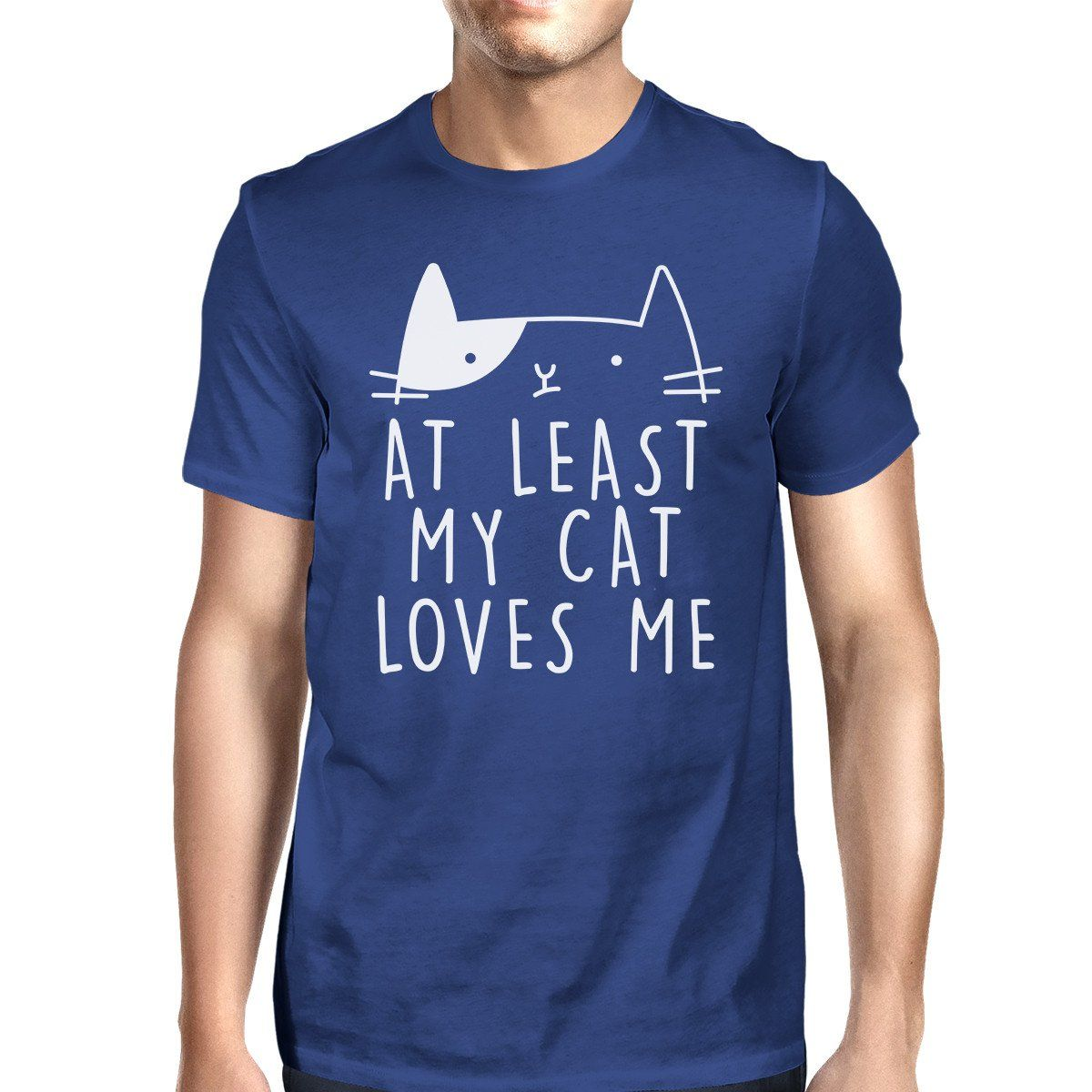 At Least My Cat Loves Me Men's Blue T-shirt Funny Saying Gift Ideas