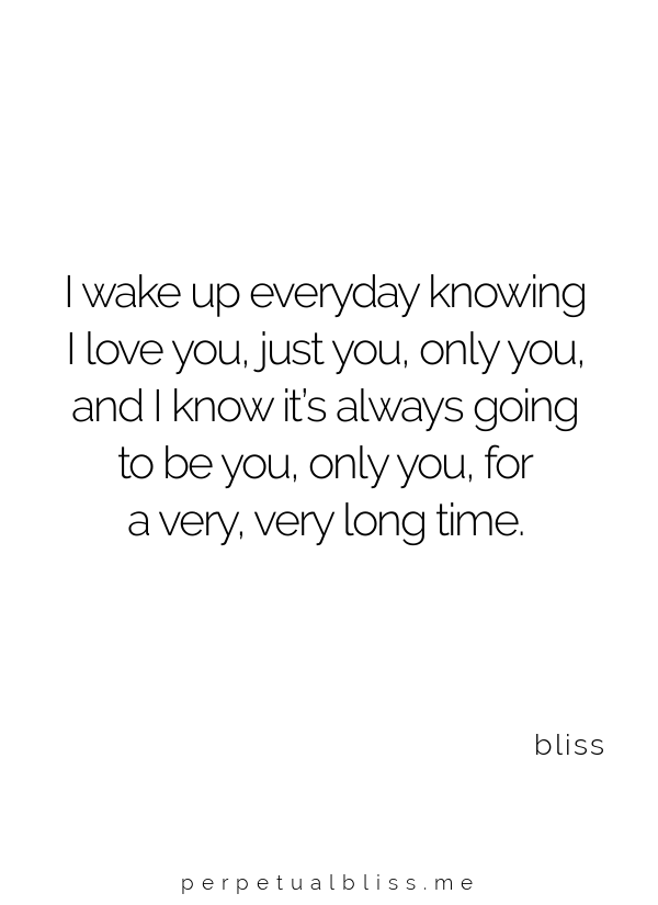I Wake Up Everyday Knowing I Love You Just You Only You Encouragement Quotes Romantic Quotes Soulmate Love Quotes