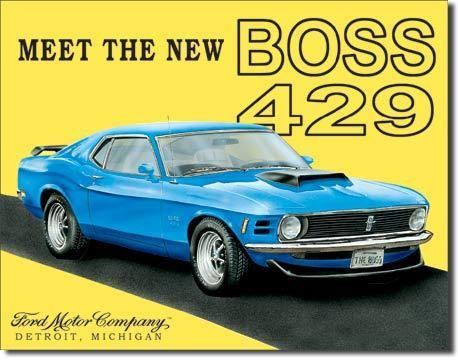 Boss Mustang Ford SignReproduction- The Mustang Boss 429 is one of the most unique Mustangs made. Its uniqueness lies in its rarity, its engine and the fact that so much effort went into modifying th
