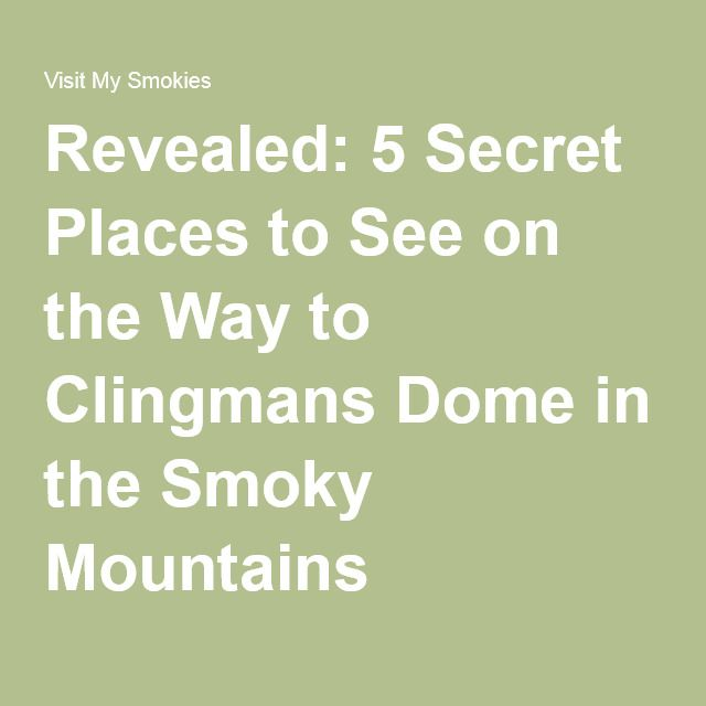 Revealed: 5 Secret Places to See on the Way to Clingmans Dome in the Smoky Mountains