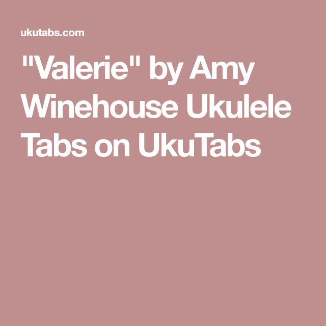 Valerie By Amy Winehouse Ukulele Tabs On Ukutabs Ukulele Stuff