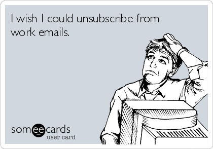 Workplace I Wish I Could Unsubscribe From Work Emails Work Quotes Funny Work Humor Workplace Humor