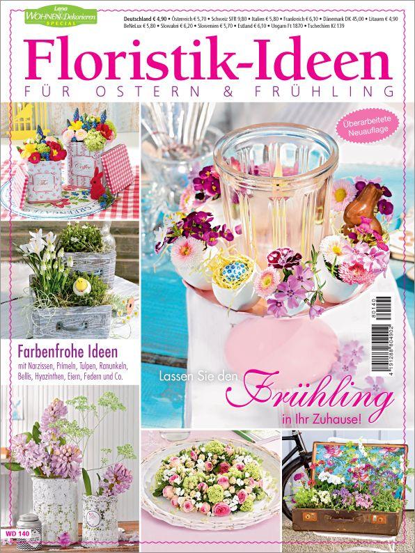 Lena Wohnen Und Dekorieren Sonderheft Nr. 140   Auf In Den Frühling Mit  Wunderschönen Blumengestecken, Sträußen, Kränzen Und Floristisu2026