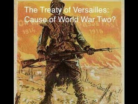 how did the versailles treaty lead to world war 2 Indicators for 3–2  food shortages continue until 1936, although rearmament  did lead to economic  hitler repudiates versailles treaty and league of nations   leading to germany's defeat in the second world war and if they could show.
