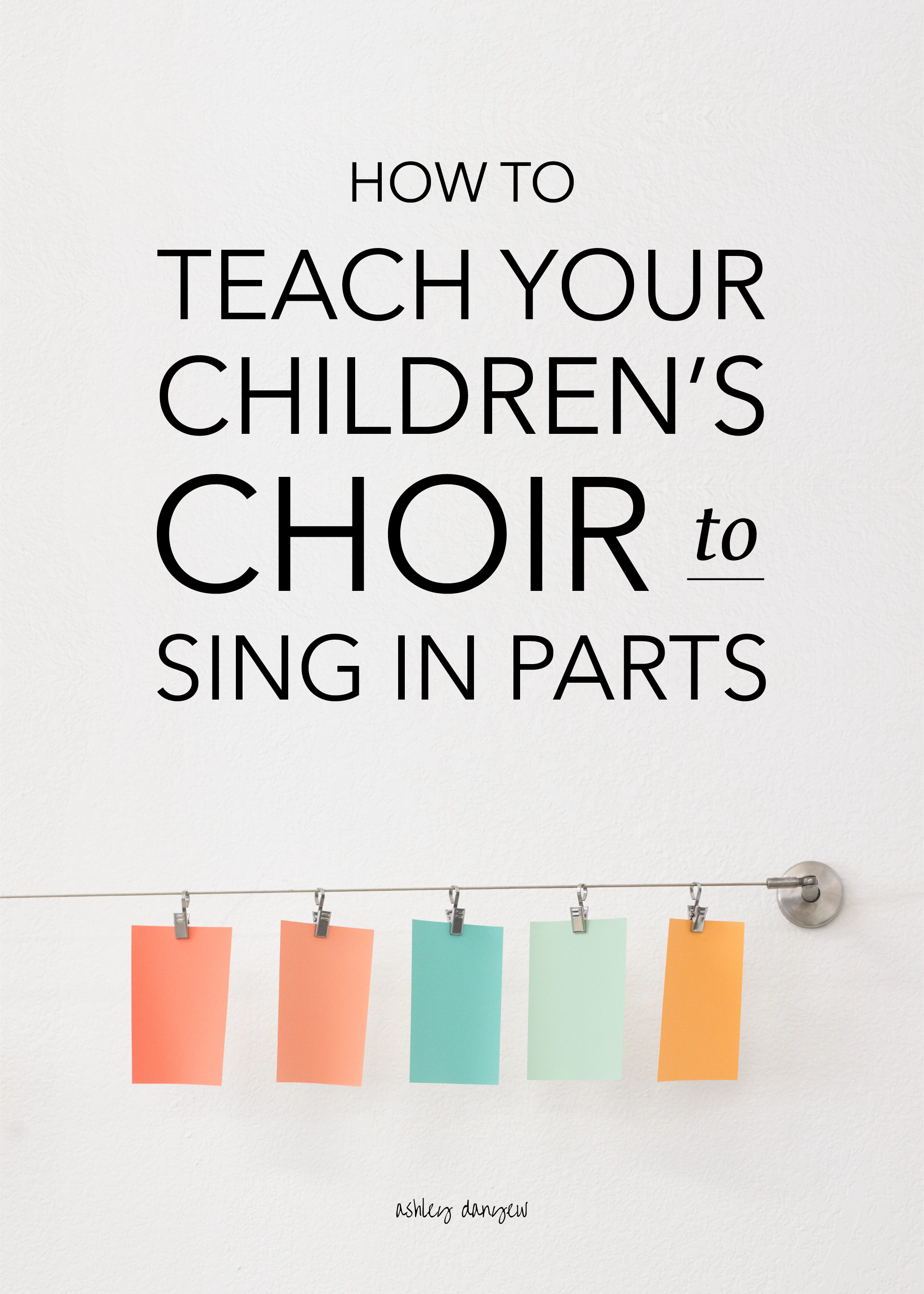 How To Teach Your Children S Choir To Sing In Parts