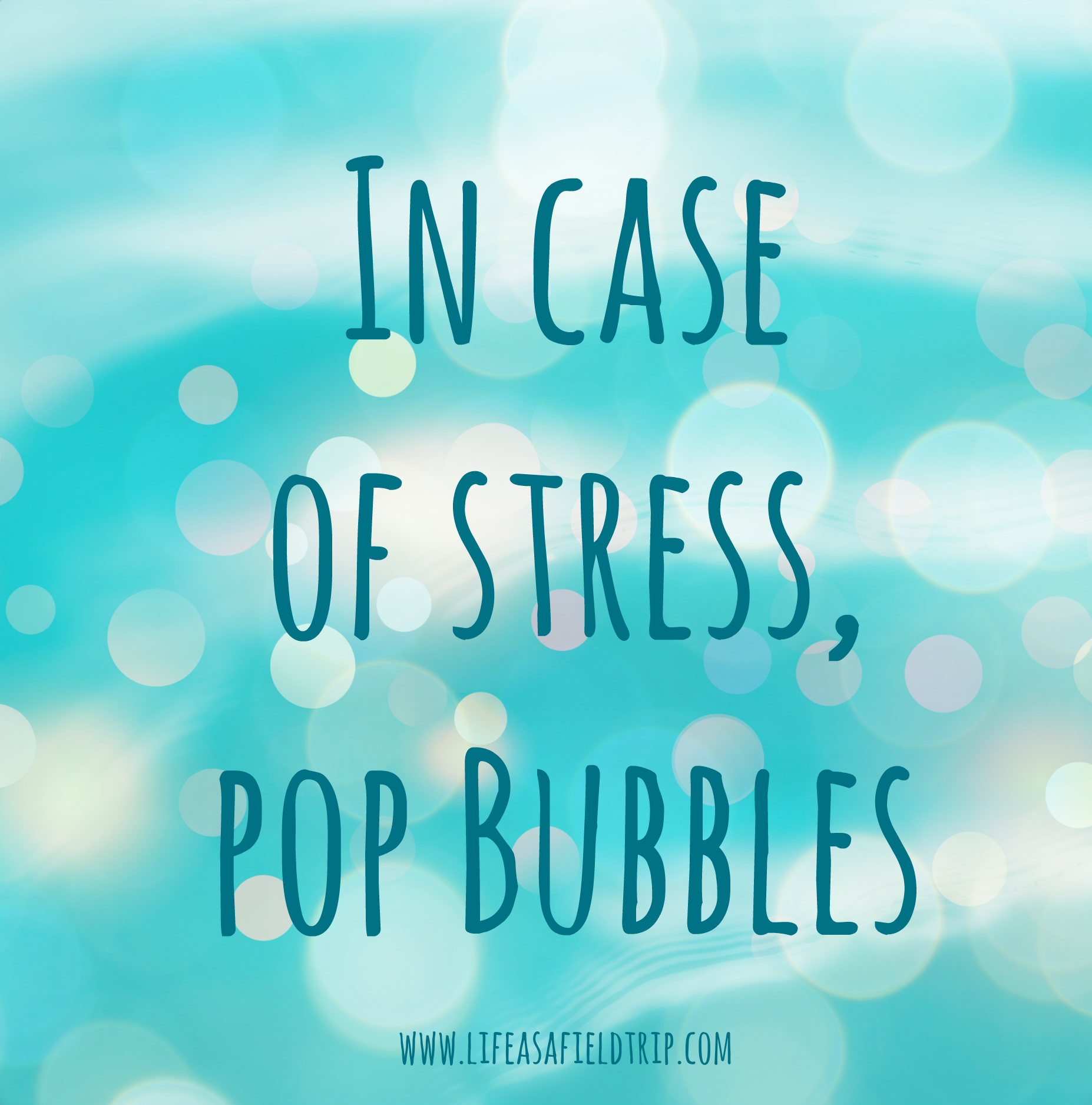 In case of emergency pop bubbles
