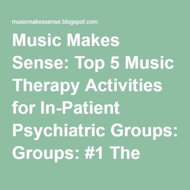 Music Makes Sense Top 5 Music Therapy Activities For In Patient