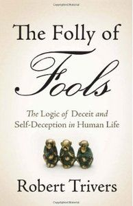 R. Trivers, The Folly of Fools: The Logic of Deceit and Self-Deception in Human Life