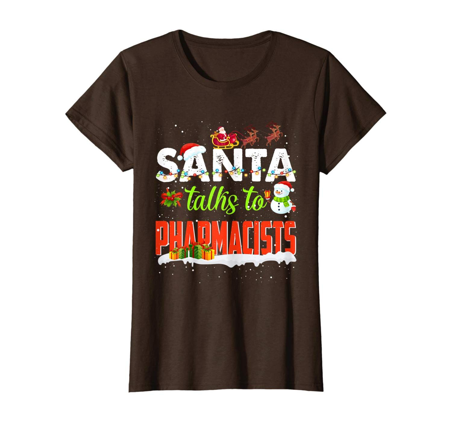 Santa Talks To Pharmacists Funny Christmas Gift Men Women T-Shirt #thanksgivinggiftsforteachers
