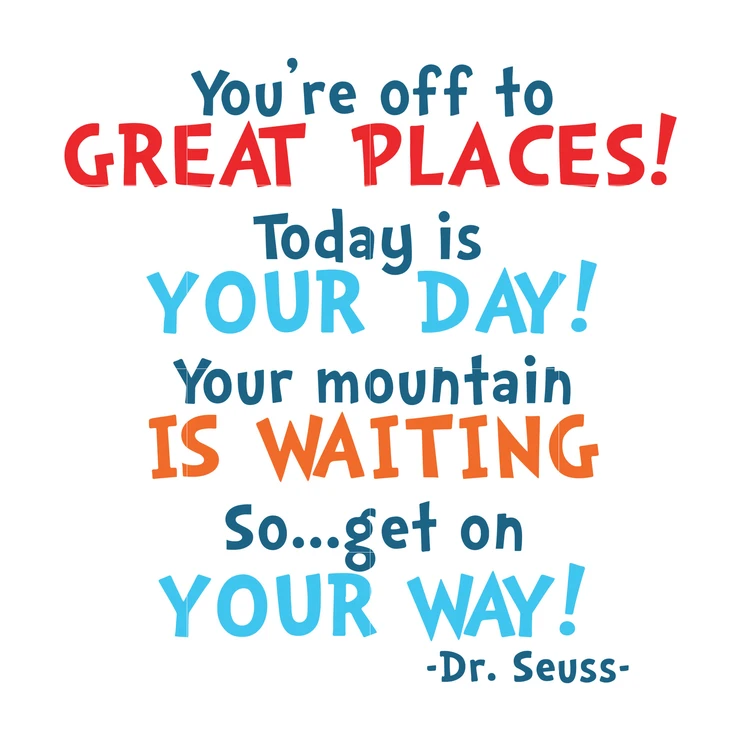 You're off to great places today is your day your mountain