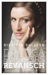 Duktiga flickors revansch - Birgitta Ohlsson - Bok (9789137146577) | Bokus