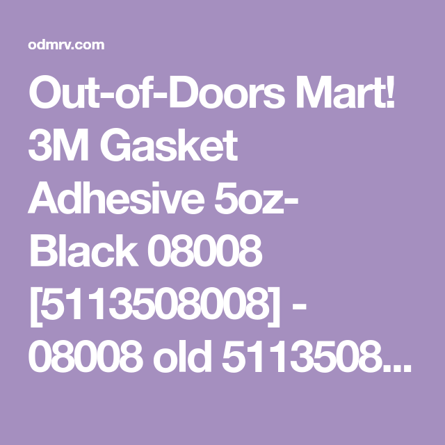Out Of Doors Mart 3m Gasket Adhesive 5oz Black 08008 5113508008 08008 Old 5113508008 3m Gasket Adhesive 5oz Bla Adhesive Weatherstripping Airstream Parts