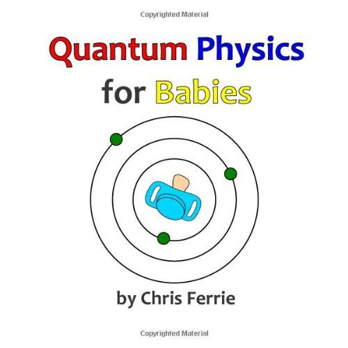 Quantum Physics For Babies Volume 1 By Chris Ferrie Http Www