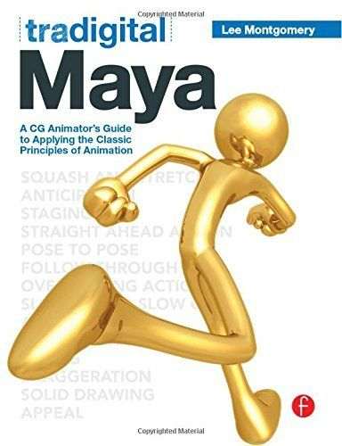 Tradigital Maya: A CG Animator's Guide to Applying the Classical Principles of Animation by Lee Montgomery | LibraryThing