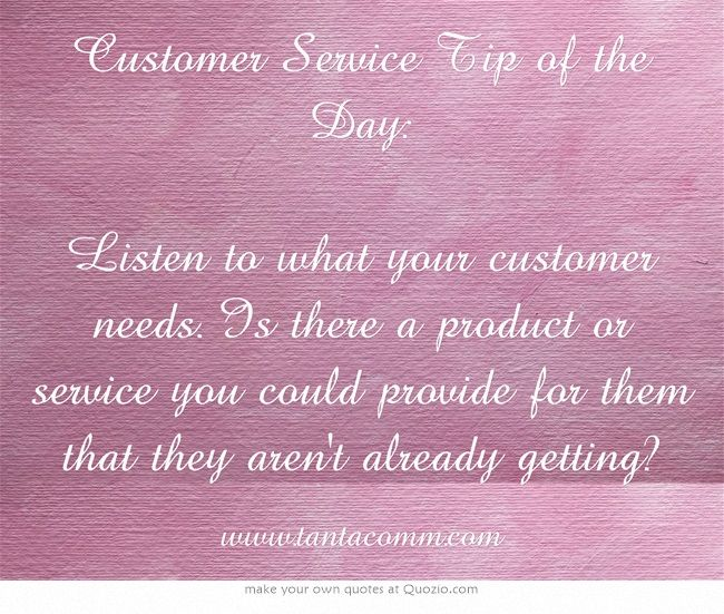 Customer Service Tip of the Day Listen to what your