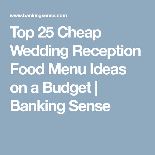 Top 25 Cheap Wedding Reception Food Menu Ideas On A Budget Banking Sense Cheap Wedding Reception Wedding Reception Food Wedding Reception Menu