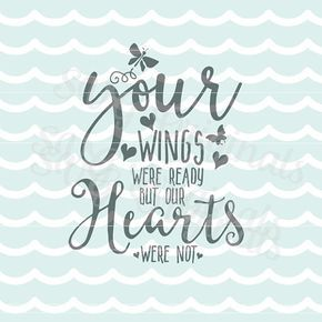Your Wings Were Ready But Our Hearts Were Not Svg Vector File