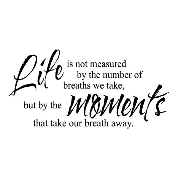Life Is Not Measured Quote Amazing Life Is Measuredmoments That Take Your Breath Away Vinyl Wall
