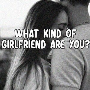 What Kind Of Girlfriend Are You? | What | Love quiz, Why are you